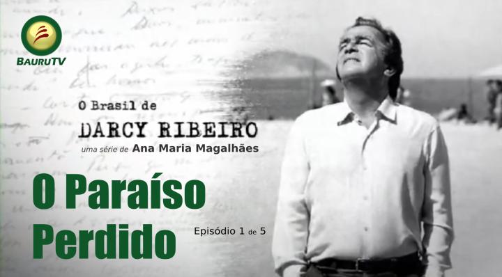 o-paraiso-perdido-o-brasil-de-darcy-ribeiro